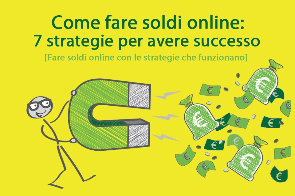 Come fare soldi online: 7 strategie dei marketers di successo